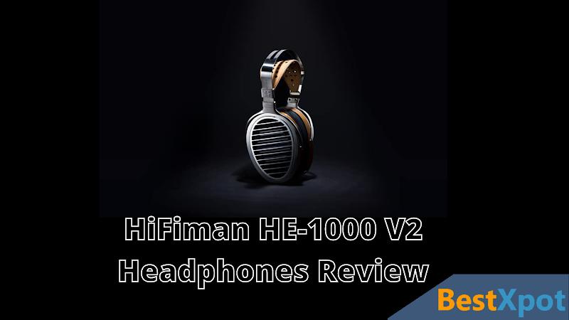 HiFiman HE-1000 V2 Review