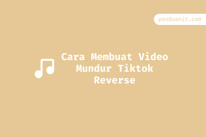 Cara Membuat Video Mundur Tiktok Reverse