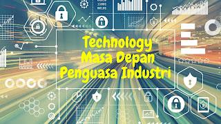 Technology Masa Depan yang Menguasai Industri 2021
