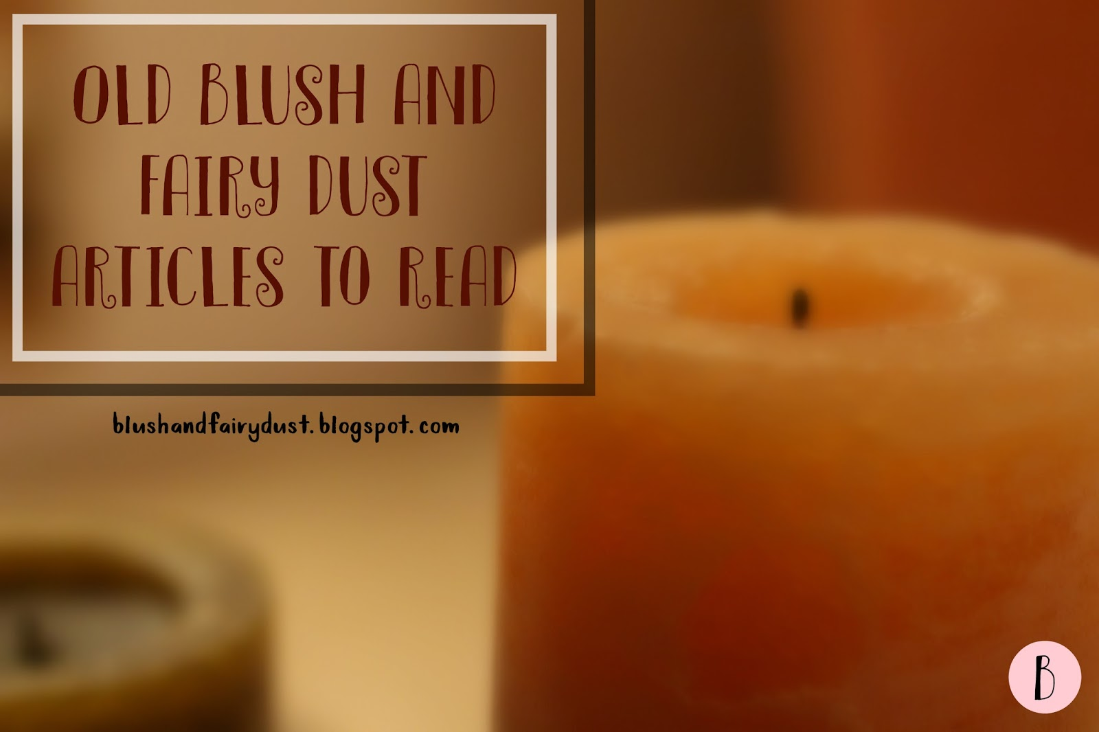 Lazy Roundup: Ten Old Blush and Fairy Dust Articles to Read