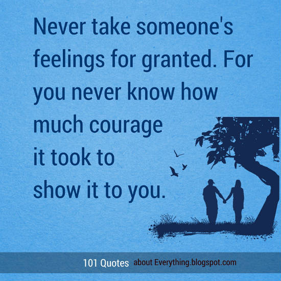 Never Take Someones Feelings For Granted For You Never Know How