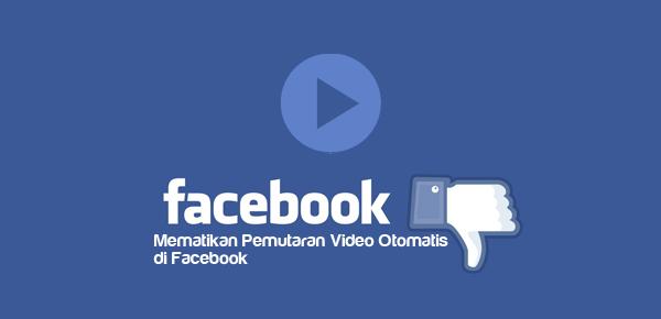 Cara menghentikan pemutaran video otomatis pada facebook