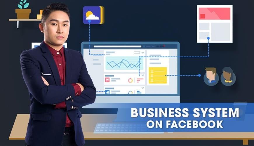 Share khóa học Business System On Facebook - Xây dựng hệ thống kinh doanh trên facebook