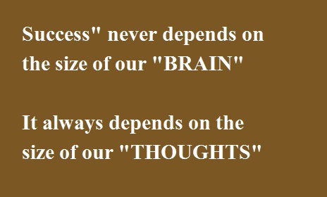 "Motivational Quotes "" Success never depends on the size of brain"""