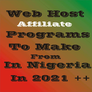 5 + Web Host Affiliate Programs To Make Money From In 2021 In Nigeria And Other Countries