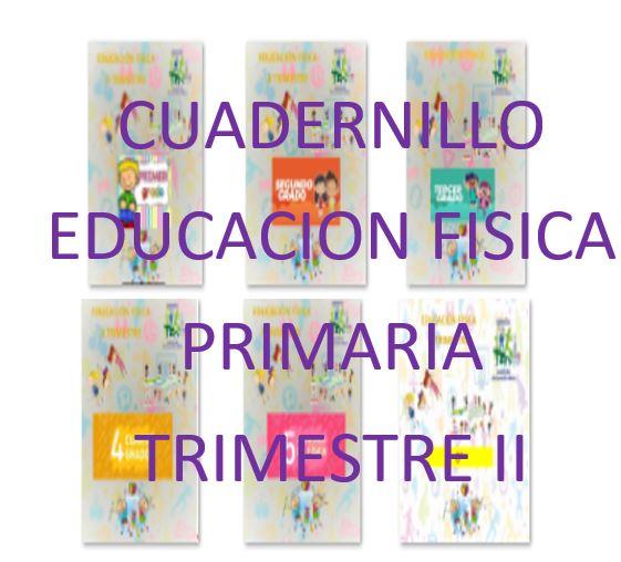 CUADERNILLO  EDUCACION FISICA  1º, 2º, 3º, 4º, 5º Y 6º GRADO  PRIMARIA TRIMESTRE II