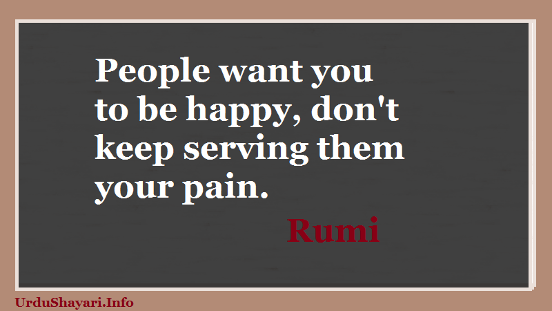 quotes on Happiness, Rumi on pain - people want to be happ