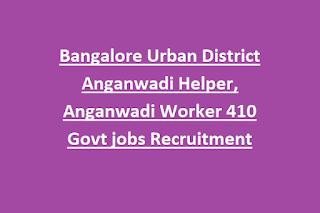 Bangalore Urban District Anganwadi Helper, Anganwadi Worker 410 Govt jobs Recruitment 2020 anganwadirecruti.kar.nic.in