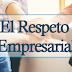 El Respeto Empresarial
