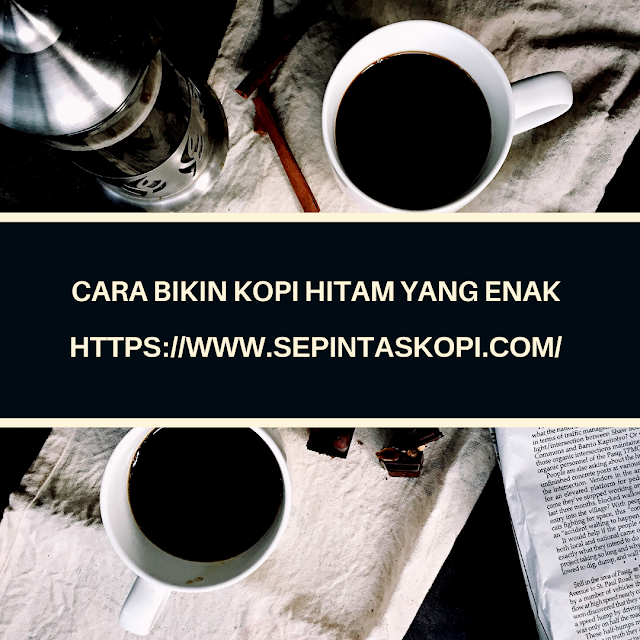 cara bikin kopi hitam yang enak, cara bikin kopi hitam enak, cara buat kopi hitam enak, Campuran Kopi Hitam yang Enak, Cara Membuat Kopi Bubuk Tanpa Ampas,