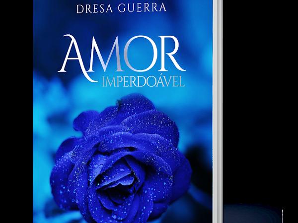 [SEMANA DO AUTOR] Conhecendo Amor Imperdoável, livro da autora Dresa Guerra