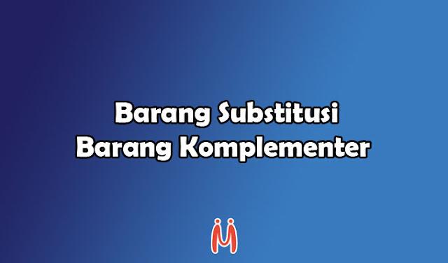 Contoh Barang Substitusi dan Barang Komplementer