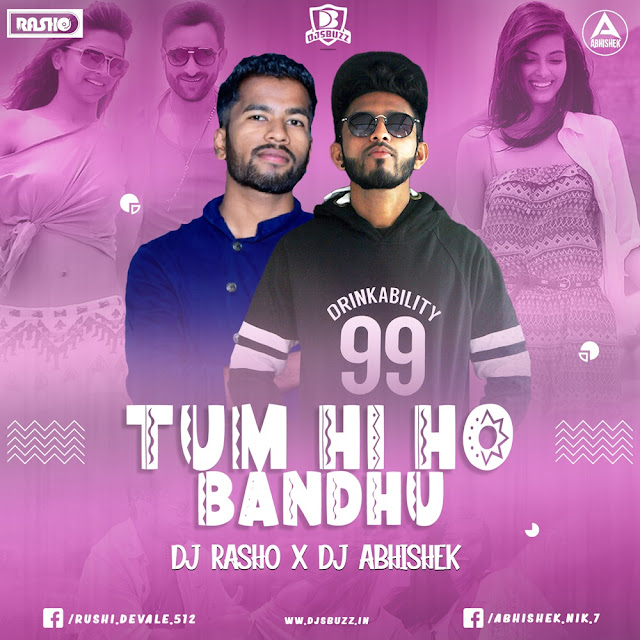 TUM HI HO BANDHU REMIX – DJ RASHO X DJ ABHISHEK