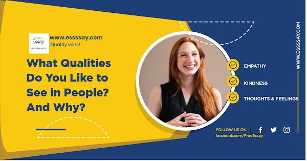 Essay - What Qualities Do You Like to See in People? And Why?