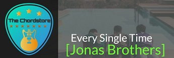 EVERY SINGLE TIME Guitar Chords by | Jonas Brothers (Happiness Begins)