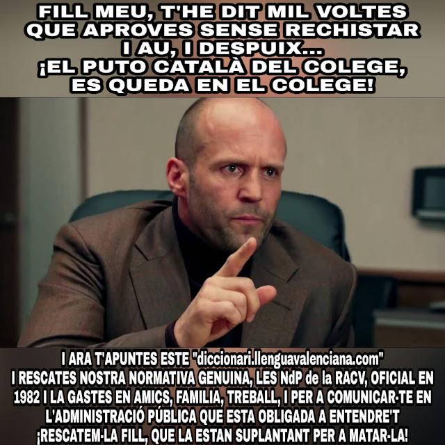 Fill meu, t´he dit mil voltes que aproves sense rechistar i au, i despuix... El puto català del colege, es queda en el colege!