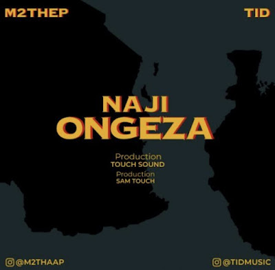 AUDIO : M2 the P Ft. T. I. D - Najiongeza : Download Mp3