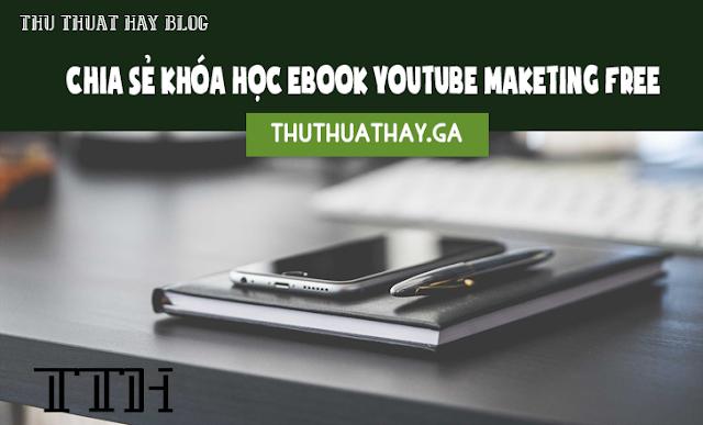 Chia Sẻ Khóa Học Ebook Youtube Maketing Free