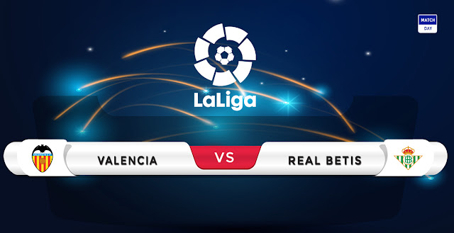 Valencia vs Real Betis Prediction & Match Preview