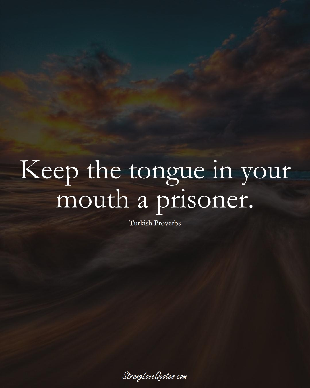 Keep the tongue in your mouth a prisoner. (Turkish Sayings);  #MiddleEasternSayings