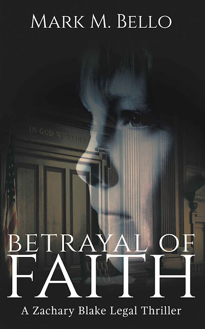 Betrayal of Faith (Zachary Blake Legal Thriller Book 1) by Mark M. Bello