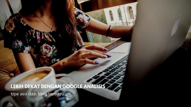 Mengenal Lengkap Tentang Google Analisis