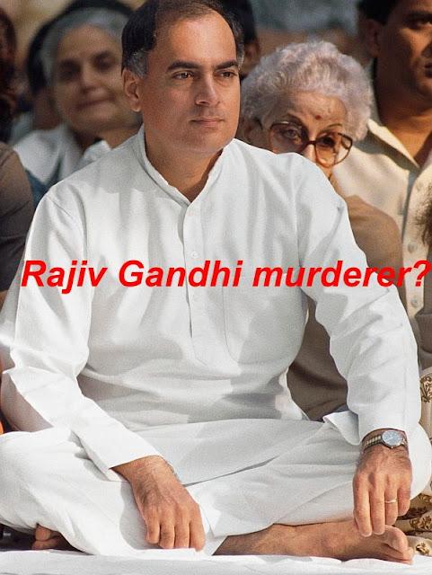 RAJIV GANDHI IS MURDERER?