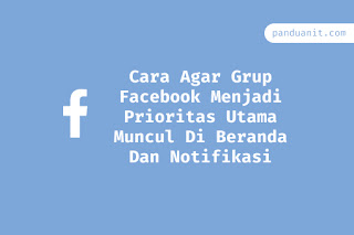 Cara Agar Grup Facebook Menjadi Prioritas Utama Muncul Di Beranda Dan Notifikasi