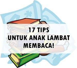 17 TIPS UNTUK ANAK LAMBAT MEMBACA!