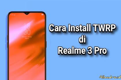 Cara Install TWRP di Realme 3 Pro