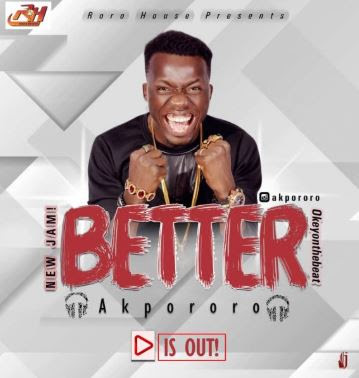 New Single: Akpororo – Better