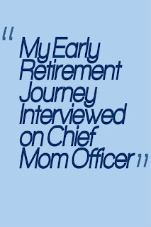My Early Retirement Journey on Chief Mom Officer
