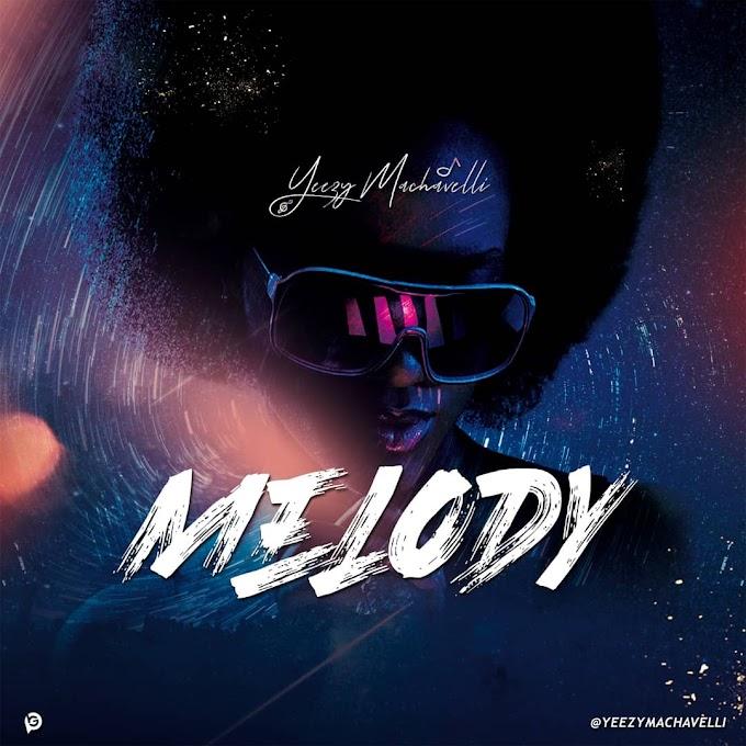 MUSIC: Yeezy Machavelli - Melody