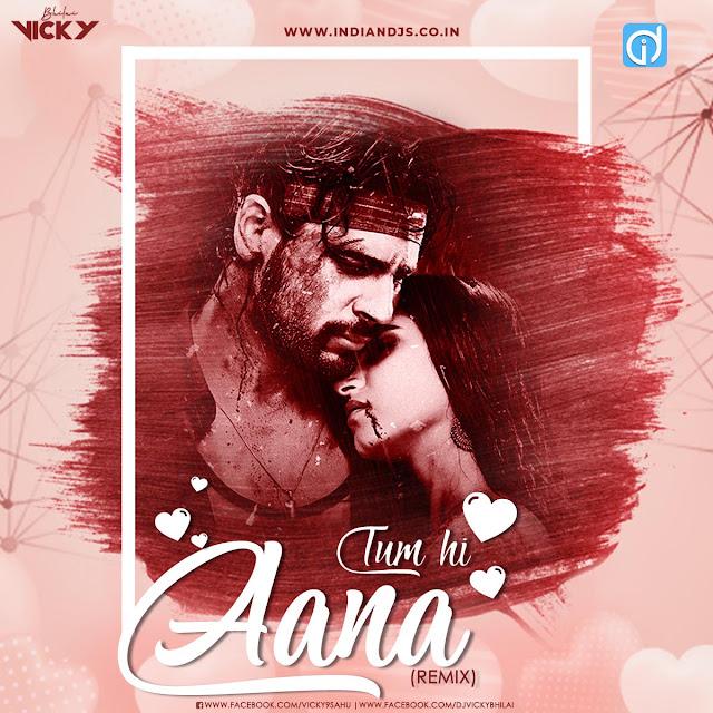 Tum hi Aana Remix Vicky Bhilai bollywood dj song