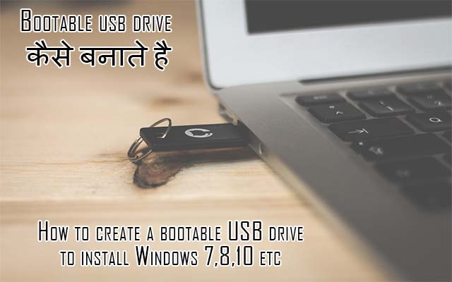 How to create a bootable USB drive to install Windows 7,8,10 etc