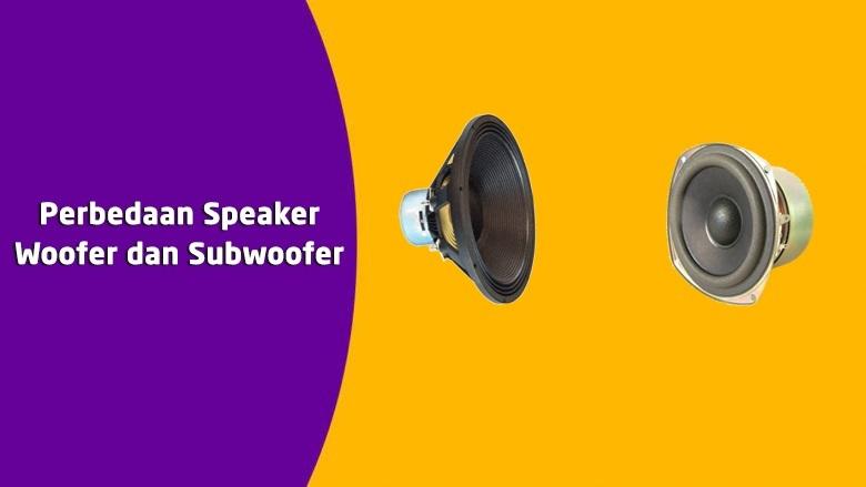 Apa saja Perbedaan Speaker Woofer dan Subwoofer?