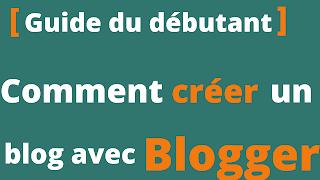 Comment Créer un Blog Gratuit sur Blogger pour les débutants
