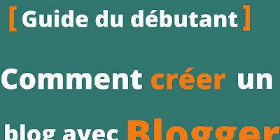 [ Guide du débutant ] Comment démarrer un blog gratuit sur Blogger en 2021
