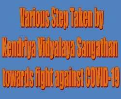 Kendriya Vidyalaya Sangathan has taken various steps towards fight against COVID-19.