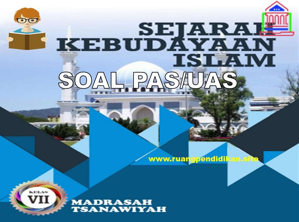Soal PAS/UAS SKI Kelas 7 SMP/MTs Semester 1