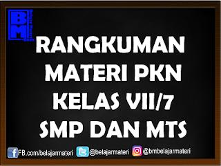 Materi PKN Kelas VII/7 Lengkap