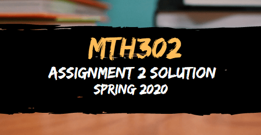 MTH302 Assignment 2 Solution Spring 2020