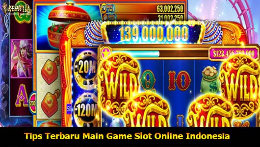 Tips Terbaru Main Game Slot Online Indonesia
