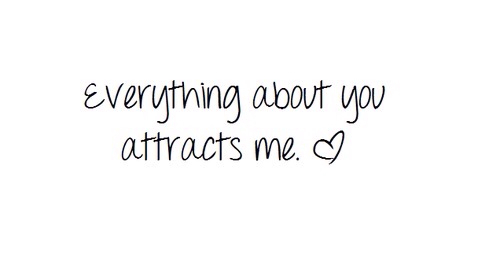 everything about you attracts me