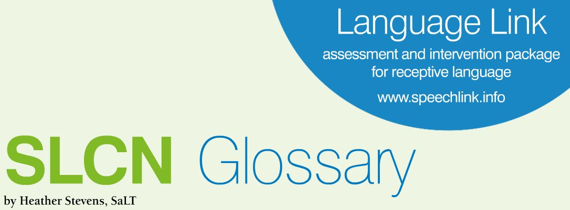 SLCN Glossary, by Heather Stevens, SaLT