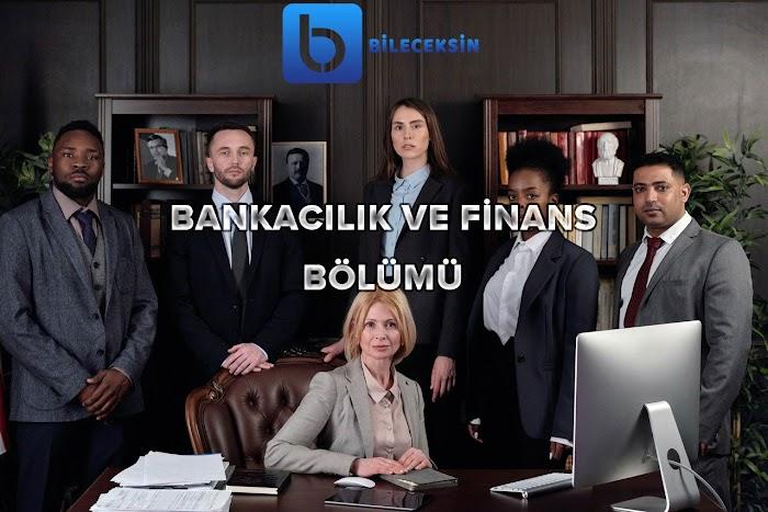 Bankacılık ve Finans Bölümü Nedir? Bankacılık ve Finans Bölümü İş İmkanları Nelerdir?