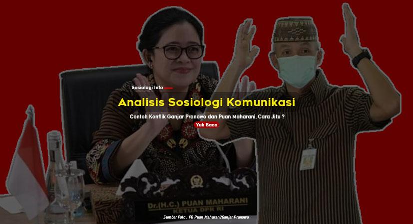 Analisis Sosiologi Komunikasi : Contoh Konflik Ganjar Pranowo dan Puan Maharani
