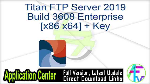 Titan FTP Server 2019 Build 3608 Enterprise [x86 x64] + Key