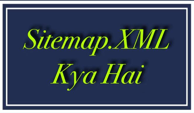 Sitemap Xml Kya Hai Ise Kaise Genrate Karein