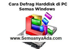 Cara melakukan Defrag Hard Disk di PC Semua Windows